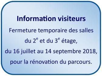 Du lundi 16 juillet au vendredi 14 septembre 2018 > Fermeture temporaire des salles du 2e et 3e étage du muséee